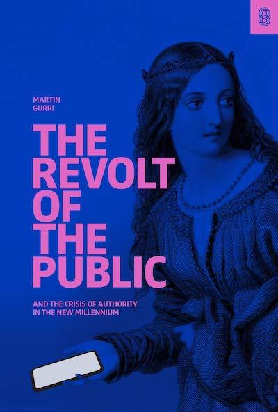 """""""La revuelta del público y la crisis de la autoridad en el nuevo milenio de Martín Gurri"""