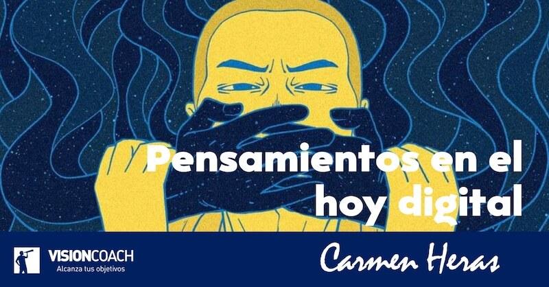 Pensamientos en el hoy digital, por Carmen Heras